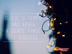 O que o tempo não apaga, a gente finge que esquece. #tempo #apagar #esquecer #vida