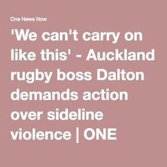 'We can't carry on like this' - Auckland rugby boss Dalton demands action over sideline violence | ONE News Now | TVNZ