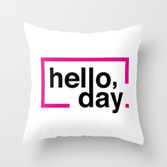 Take on the day with this Go-Getter design. Hello Day. Throw Pillow.
