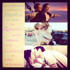 every relationship should be as fearless as titanic, as romantic as the notebook, and as unconditional as a walk to remember. love quote quotes relationships movies romance