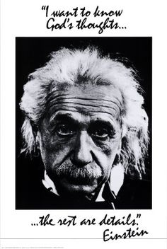 """""""I want to know God's thoughts"""" -Einstein"""