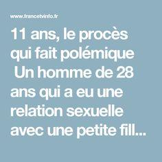 """11 ans, le procès qui fait polémique Un homme de 28 ans qui a eu une relation sexuelle avec une petite fille de 11 ans va être jugé au tribunal correctionnel de Pontoise (Val-d'Oise) pour atteinte sexuelle et non pour viol, le parquet n'ayant pas requis la qualification de """"viol""""."""