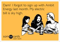 Darn! I forgot to sign up with Ambit Energy last month. My electric bill is sky high. www.sharonluke.energy526.com