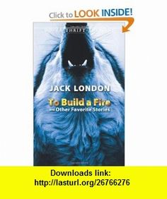To Build a Fire and Other Favorite Stories (Dover Thrift Editions) (9780486466569) Jack London, Dover Thrift Editions , ISBN-10: 0486466566  , ISBN-13: 978-0486466569 ,  , tutorials , pdf , ebook , torrent , downloads , rapidshare , filesonic , hotfile , megaupload , fileserve