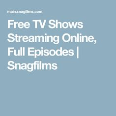 Free TV Shows Streaming Online, Full Episodes | Snagfilms
