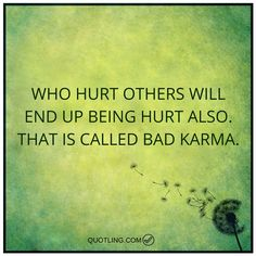 Who hurt others will end up being hurt also. That is called | Karma Quote