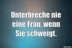 Unterbreche nie eine Frau, wenn Sie schweigt. ... gefunden auf https://www.istdaslustig.de/spruch/3650 #lustig #sprüche #fun #spass