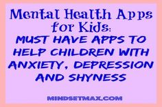 Children, these days, are prone to a whole lot more stress and pressure than the earlier generations and since, they're also more technologically savvy, apps can be a great way to help them manage these stressors and have a positive influence on their mental health.