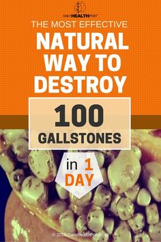 The Most Effective Natural Way To Destroy 100 Gallstones In 1 Day via @dailyhealthpost