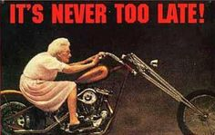 It`s Never Too Late - Hope I'm still on mine at her age!
