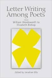 Letter Writing Among poets: From William Wordsworth to Elizabeth Bishop edited by Jonathan Ellis - O 024 ELL