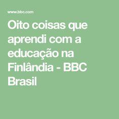 Oito coisas que aprendi com a educação na Finlândia - BBC Brasil