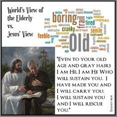 Even to your old age and gray hairs I am He, I am He Who will sustain you. I have made you and I will carry you; I will sustain you and I will rescue you.  ~Isaiah 46:4