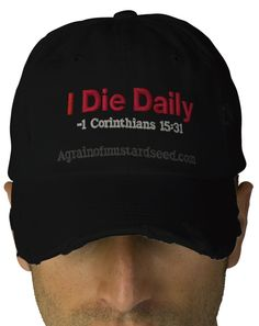 I Die Daily. Agrainofmustardseed.com embroidered caps http://www.zazzle.com/agrainofmustardseed/gifts?useTermPositions=False&cg=196902059449174412