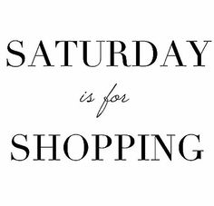 Saturday is for Shopping