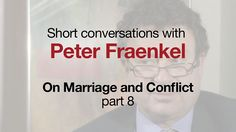 Short Conversations with Peter Fraenkel, therapist at the Ackerman Institute for the Family, New York.  Part 8: On Marriage and Conflict.