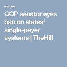 GOP senator eyes ban on states' single-payer systems Health Care Policy, Republican Senators, Eyes, Reading, Reading Books, Cat Eyes