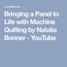 Bringing a Panel to Life with Machine Quilting by Natalia Bonner - YouTube