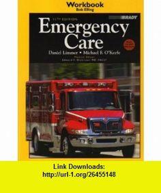 Emergency Care Workbook, 11E (9780135008638) Bob Elling, Daniel Limmer, Michael F. OKeefe, J. David Bergeron, Harvey Grant, Robert H. Murray, Edward Dickinson , ISBN-10: 0135008638  , ISBN-13: 978-0135008638 ,  , tutorials , pdf , ebook , torrent , downloads , rapidshare , filesonic , hotfile , megaupload , fileserve