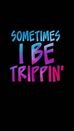 Sometimes I be Trippin Dope Quotes, Badass Quotes, Words Quotes, Funny Quotes, Sayings, Boss Bitch Quotes, Gangsta Quotes, Gangsta Gangsta, My Guy