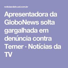 Apresentadora da GloboNews solta  gargalhada em denúncia contra Temer · Notícias da TV