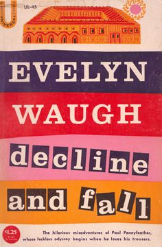 Decline and Fall - Evelyn Waugh. Quite possibly the funniest book ever written (after TOM JONES!)