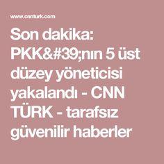 Son dakika: PKK'nın 5 üst düzey yöneticisi yakalandı  - CNN TÜRK - tarafsız güvenilir haberler