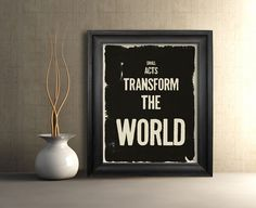 small acts transform the world.