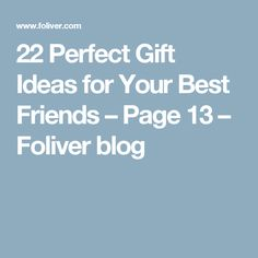 22 Perfect Gift Ideas for Your Best Friends – Page 13 – Foliver blog