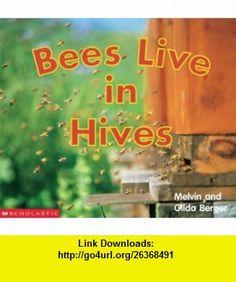 Bees Live In Hives (9780439471794) Melvin Berger , ISBN-10: 0439471796  , ISBN-13: 978-0439471794 ,  , tutorials , pdf , ebook , torrent , downloads , rapidshare , filesonic , hotfile , megaupload , fileserve