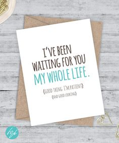 Boyfriend Card I love you Card I like you Card Funny Card Snarky Card Awkward Funny Blank Card - I've been waiting for you my whole life by FlairandPaper on Etsy Birthday Cards For Boyfriend, Birthday Cards For Friends, Best Friend Birthday, Husband Birthday, Funny Birthday Cards, Diy Birthday, Birthday Humorous, Birthday Sayings, Sister Birthday