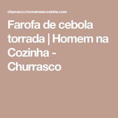 Farofa de cebola torrada   Homem na Cozinha - Churrasco