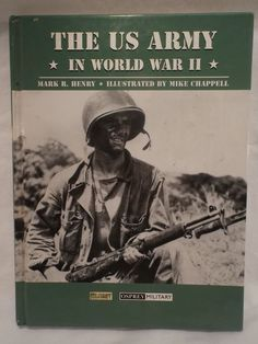 THE US ARMY: In World War 11...by Mark R. Henry with Illustrations by Mike Chappell.  It has over 100 fabulous black & white photos, charts, maps & diagrams....plus many full color illustrations all authentically & accurately narrated. Like New condition.