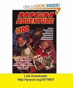High Adventure #100 (9781597981347) Robert E. Howard, Robert Leslie Bellem, Hugh B. Cave, David H. Keller, Frank Gruber , ISBN-10: 1597981346  , ISBN-13: 978-1597981347 ,  , tutorials , pdf , ebook , torrent , downloads , rapidshare , filesonic , hotfile , megaupload , fileserve