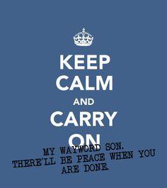#Kansas #CarryOnMyWaywardSon #RockMusic #Music #Lyrics #KeepCalm #Words #Quotes #Sayings #Phrases