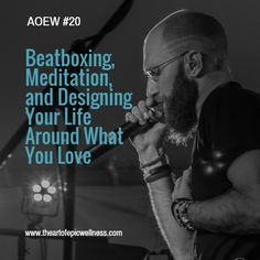 Brotha James | Beatboxing, Meditation, and Designing Your Life Around What You Love  The Art of Epic Wellness episode #20
