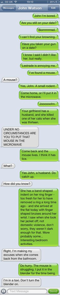 Sherlock is always ruining John's dates... or is he? <---- I think I would be more worried about the mouse than John's date.