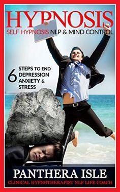 Hypnosis: Self Hypnosis, NLP & Mind Control 6 Steps To End Depression, Anxiety & Stress (Hypnosis, Mind Control, NLP, Self Hypnosis, Hypnosis Techniques, ... Hypnotism, Self Hypnosis For Beginners) by Panthera Isle http://www.amazon.com/dp/B01DMKSUEM/ref=cm_sw_r_pi_dp_91Ofxb0Z0GPKQ