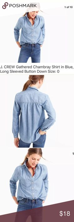 """J. Crew Gathered Chambray Shirt J. Crew Gathered Chambray Shirt. 100% Cotton Chambray. First three pictures are from J. Crew. Laundered, clean and ready to ship. Size on tag: 0 17"""" from armpit to armpit 22.5"""" from shoulder to cuff 23"""" length  Product details from J. Crew: A feminine take on the chambray shirt, thanks to the blousy fit and gathered detailing.  Cotton. Machine wash J. Crew Tops Button Down Shirts"""