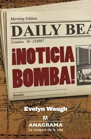 ¡Noticia bomba! / Evelyn Waugh.   Anagrama, 2014 John Kennedy, Humor Ingles, Evelyn Waugh, Morning Edition, I Love Reading, My Love, Viles, Lord, Editorial