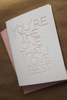 You're the one that I love best, letterpress Valentine's Day card.