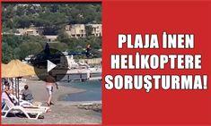 PLAJA İNEN HELİKOPTERE SORUŞTURMA! - Pes24