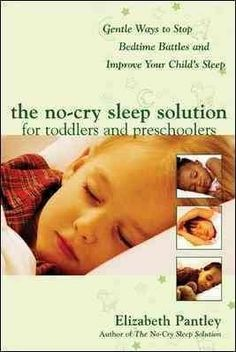 The No-Cry Sleep Solution For Toddlers And Preschoolers: Gentle Ways To Stop Bedtime Battles And Improve Your Chi...