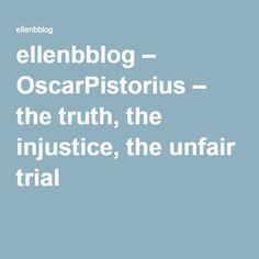 ellenbblog – OscarPistorius – the truth, the injustice, the unfair trial