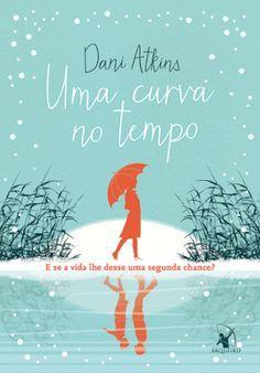 Blog Mais que Livros: Resenha - Uma Curva no Tempo, Dani Atkins