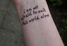 I am not afraid to keep on living, I am not afraid to walk this world alone.