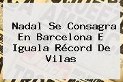 http://tecnoautos.com/wp-content/uploads/imagenes/tendencias/thumbs/nadal-se-consagra-en-barcelona-e-iguala-record-de-vilas.jpg Barcelona. Nadal se consagra en Barcelona e iguala récord de Vilas, Enlaces, Imágenes, Videos y Tweets - http://tecnoautos.com/actualidad/barcelona-nadal-se-consagra-en-barcelona-e-iguala-record-de-vilas/
