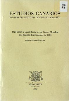 """Más sobre la """"protohistoria"""" de Tomás Morales: tres poesías desconocidas de 1905 / Andrés Sánchez Robayna http://absysnetweb.bbtk.ull.es/cgi-bin/abnetopac01?TITN=195807"""