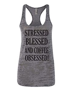 eb2eee4ccbf Stressed Blessed and Coffee Obsessed Southern Element Burnout Racerback  Tank Top at Amazon Women s Clothing store