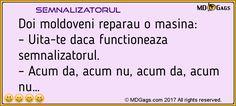 Doi moldoveni reparau o masina:  – Uita-te daca functioneaza semnalizatorul.  – Acum da, acum nu, acum da, acum nu…     #BANCURI CU MOLDOVENI